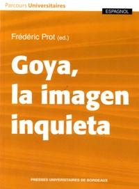 Frédéric Prot - Goya, la imagen inquieta.
