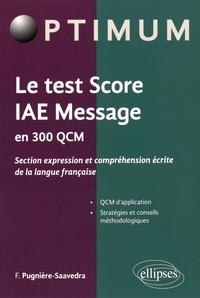 Le test Score IAE Message en 300 QCM- Section expression et compréhension écrite de la langue française - Frédéric Pugnière-Saavedra |