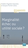 Frédéric Pugnière-Saavedra et Jacques Fischer-Lokou - Marginalité: échec ou utilité sociale ?.