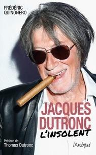 Frédéric Quinonero - Jacques Dutronc, l'insolent.