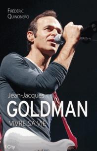 Frédéric Quinonero - Jean-Jacques Goldman: vivre sa vie.
