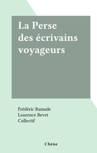 Frédéric Ramade et Laurence Bevet - La Perse des écrivains voyageurs.
