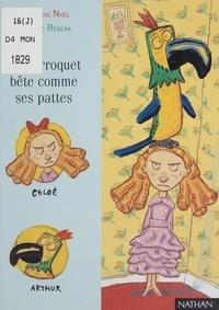 Frédéric Rébéna et Geneviève Noël - Le perroquet bête comme ses pattes.