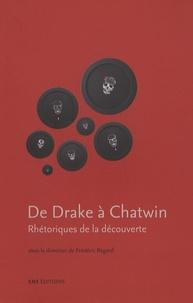 Frédéric Regard - De Drake à Chatwin - Rhétoriques de la découverte.