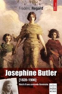 Frédéric Regard - Josephine Butler (1828-1906) - Récit d'une croisade féministe.