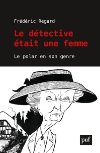 Frédéric Regard - Le détective était une femme - Le polar a-t-il un genre ?.