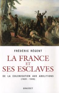 La France et ses esclaves- De la colonisation aux abolitions (1620-1848) - Frédéric Régent pdf epub