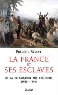 Frédéric Régent - La France et ses esclaves.