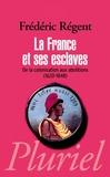 Frédéric Régent - La France et ses esclaves - De la colonisation aux abolitions (1620-1848).