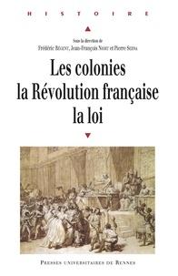 Frédéric Régent et Jean-François Niort - Les colonies, la Révolution française, la loi.