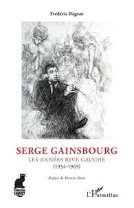 Frédéric Régent - Serge Gainsbourg - Les années rive gauche - (1954-1965).