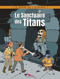 Frédéric Régric - Le musée de l'étrange  : Le sanctuaire des titans.