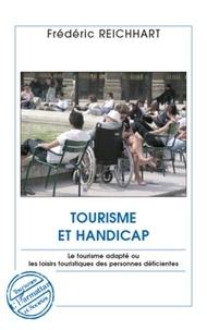 Frédéric Reichhart - Tourisme et handicap - Le tourisme adapté ou les loisirs touristiques des personnes déficientes.
