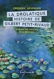 Frédéric Révérend - La drolatique histoire de Gilbert Petit-Rivaud.