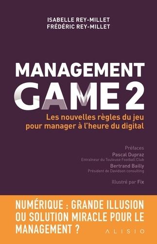 Management Game. Tome 2, Les nouvelles règles du jeu pour manager à l'heure du digital