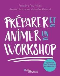 Frédéric Rey-Millet et Nicolas Perrard - Préparer et animer un workshop - (R)animez vos réunions, séminaires, ateliers.