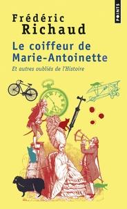 Frédéric Richaud - Le coiffeur de Marie-Antoinette et autres oubliés de l'Histoire.