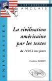 Frédéric Robert - La civilisation américaine par les textes de 1494 à nos jours.