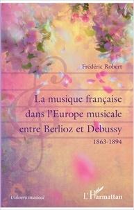 La musique française dans lEurope musicale entre Berlioz et Debussy (1863-1894).pdf