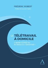 """Frédéric Robert - Le télétravail à domicile - L'après-COVID ou le retour à """"l'anormal""""."""