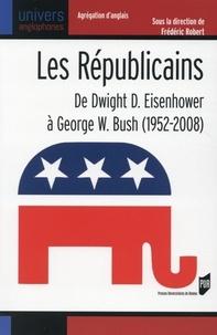 Frédéric Robert - Les Républicains - De Dwight D. Eisenhower à George W. Bush (1952-2008).