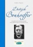 Frédéric Rognon - Dietrich Bonhoeffer - Un modèle de foi chrétienne incarnée et de cohérence entre les convictions et la vie.