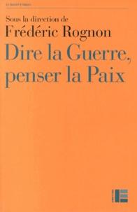 Frédéric Rognon - Dire la guerre, penser la paix - Actes du Colloque international de Strasbourg, 14-16 mai 2012.