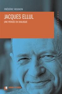 Frédéric Rognon - Jacques Ellul - Une pensée en dialogue.