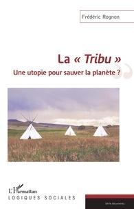 """Frédéric Rognon - La """"Tribu"""" - Une utopie pour sauver la planète ?."""