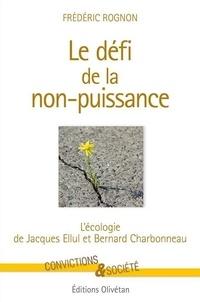 Frédéric Rognon - Le défi de la non puissance - L'écologie de Jacques Ellul et Bernard Charbonneau.