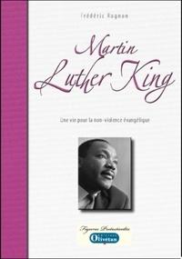 Frédéric Rognon - Martin Luther King - Une vie pour la non-violence évangélique.