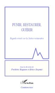 Frédéric Rognon et Brice Deymié - Punir, restaurer, guérir - Regards croisés sur la Justice restaurative.