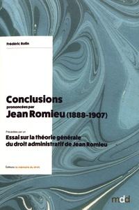 Frédéric Rolin - Conclusions prononcées par Jean Romieu (1888-1907) - Précédées par un Essai sur la théorie générale du droit administratif de Jean Romieu.