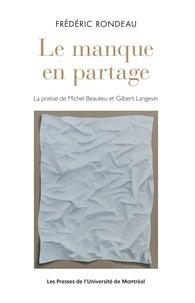 Frédéric Rondeau - Le manque en partage - La poésie de Michel Beaulieu et Gilbert Langevin.
