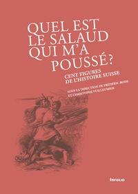 Frédéric Rossi et Christophe Vuilleumier - Quel est le salaud qui m'a poussé ? - Cent figures de l'histoire suisse.