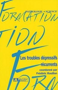 Frédéric Rouillon - Les troubles dépressifs récurrents.