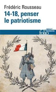 Frédéric Rousseau - 14-18, penser le patriotisme.