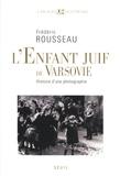 Frédéric Rousseau - L'Enfant juif de Varsovie - Histoire d'une photographie.