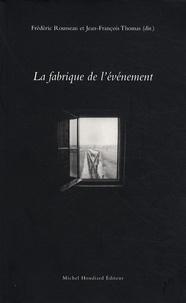 Frédéric Rousseau et Jean-François Thomas - La fabrique de l'événement.