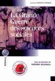 Frédéric Rousseau - La Grande Guerre des sciences sociales.