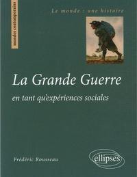 Frédéric Rousseau - La Grande Guerre - En tant qu'expériences sociales.