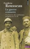 Frédéric Rousseau - La guerre censurée - Une histoire des combattants européens de 14-18.