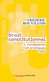 Frédéric Rouvillois - Droit constitutionnel - Volume 1 : Fondements et pratiques.
