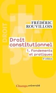 Frédéric Rouvillois - Droit constitutionnel - Tome 1, Fondements et pratiques.