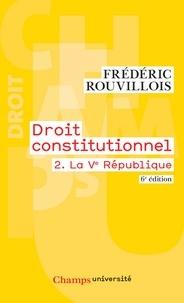 Frédéric Rouvillois - Droit constitutionnel - Tome 2, La Ve République.