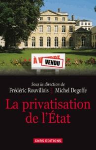 Frédéric Rouvillois et Michel Degoffe - La privatisation de l'Etat.