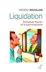 Frédéric Rouvillois - Liquidation - Emmanuel Macron et le saint-simonisme.
