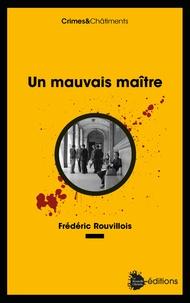 Frédéric Rouvillois - Un mauvais maître.