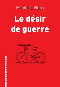 Frédéric Roux - Le désir de guerre.