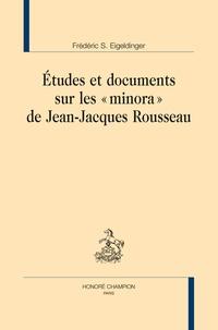 """Frédéric-S Eigeldinger - Etudes et documents sur les """"Minora"""" de Jean-Jacques Rousseau."""